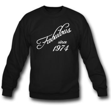 Fabulous since 1974 sweatshirt