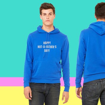 Happy Not A Father's Day sweatshirt hoodie