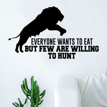 Everyone Wants to Eat Lion Hunt Quote Wall Decal Sticker Room Bedroom Art Vinyl Inspirational Decor Motivational Inspirational Animal Gym Fitness