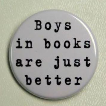 Boys In Books Are Just Better Button Pin by theangryrobot