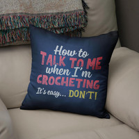 Crocheting Cushion Cover,Talk To Me When Crocheting, Crochet Gifts, Gifts For Crocheters, Crochet Pillow Case, Crochet Cushion Cover,