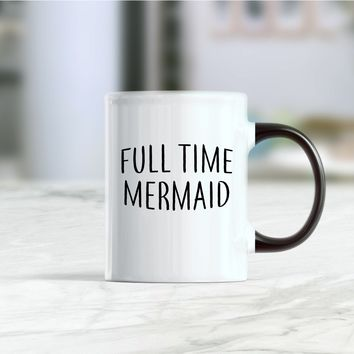 Full time mermaid funny coffee mug