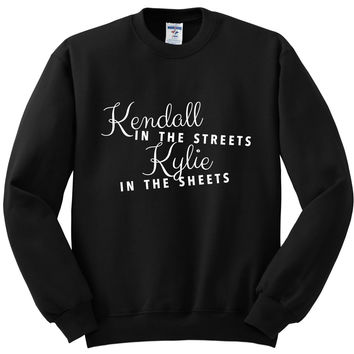 """Kylie Jenner / Kendall Jenner Kardashian """"Kendall in the Streets Kylie in the Sheets"""" Crewneck Sweatshirt"""