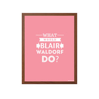 GOSSIP GIRL | What Would Blair Waldorf Do? Poster : Modern Tv Show / Series Typography Print 8 x 10 | INSTANT Digital Download Printable