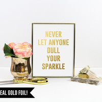 Real Gold Foil Print. Never Let Anyone Dull Your Sparkle Typography Art Print. Modern Home Decor. Chic Wall Art. Inspirational Quote.