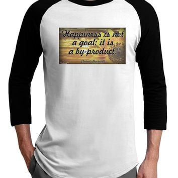 Happiness Is Not A Goal Adult Raglan Shirt by TooLoud