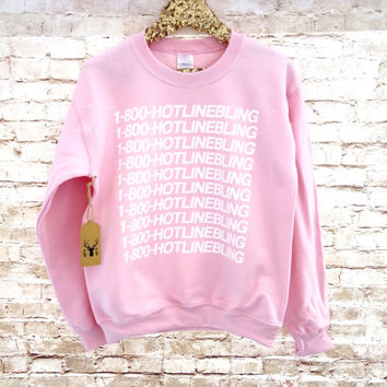 1 800 Hotline Bling Sweatshirt -  Hotline Bling Sweater - Hotline Bling Shirt - Drake Sweatshirt - Hotline Bling Jumper Crewneck Sweatshirt