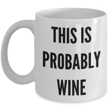 This is Probably Wine This Might Be Wine There's a Chance This is Funny Mug Ceramic Coffee Cup