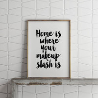 MAKEUP PRINTS,Home Is Where Your Stash Is,Life Motto,Inspirational Quote,Makeup Print,Wake Up And Makeup,Typography Print,Printable Quote