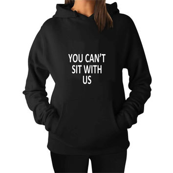 YOU Can t SIT With US For Man Hoodie and Woman Hoodie S / M / L / XL / 2XL*AP*