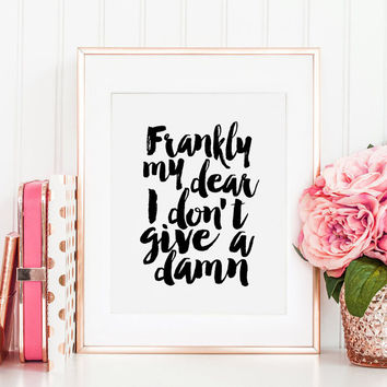 Frankly My Dear I Don't Give A Damn, Movies Quote,Gift For Her, Gift For Wife,Funny Print,Typography Poster,Quote Printable,PRINTABLE Art