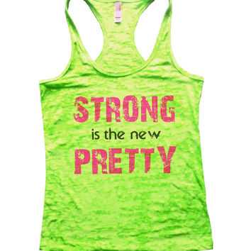 Strong Is The New Pretty Burnout Tank Top By BurnoutTankTops.com - 746