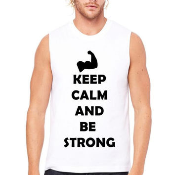 keep calm and be strong Muscle Tank