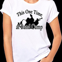 This One Time at Band Camp Funny T-Shirt, American Pie, Funny Quote Tee, Joke Shirt, LOL, I Stuck a Flute in My Pussy, Unisex Sizes