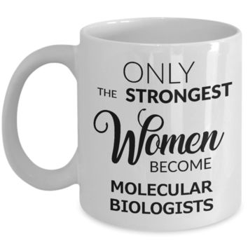 Coffee Mug Gifts For Molecular Biologist - Only The Strongest Women Become Molecular Biologist Ceramic Coffee Cup