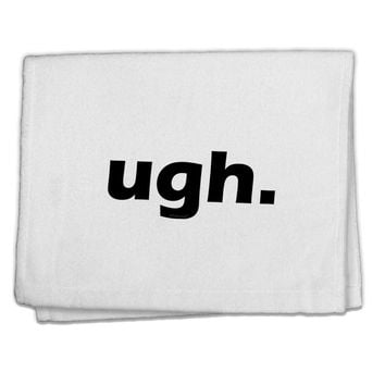 """ugh funny text 11""""x18"""" Dish Fingertip Towel by TooLoud"""