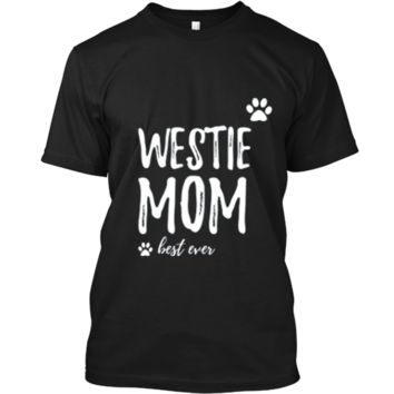 Westie Mom T-Shirt Funny Gift for Dog Mom Custom Ultra Cotton