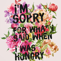 I'm Sorry For What I Said When I Was Hungry. Art Print by Sara Eshak
