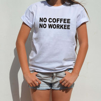 No coffee No workee t shirt Graphic tee with funny writing hipster dope grunge style work funny shirt unisex adult tee XXS - XXL