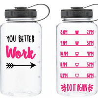 You Better Work Custom 34 oz Water Bottle - Daily Motivation -  Track - Workout - Motivation - Fitness - Exercise - Water Tracker -