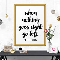 Typography Poster, When Nothing Goes Right Go Left, Black And White, Typography Art, Printable Art, Motivational Quote, Inspirational Quote