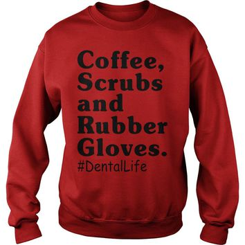 Coffee scrubs and rubber gloves Dental life shirt Sweatshirt Unisex