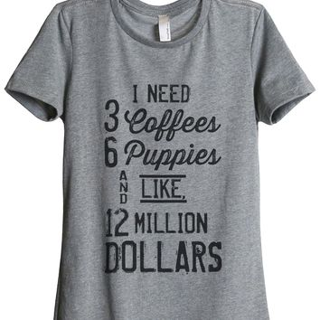 I Need 3 Coffees 6 Puppies and Like 12 Million Dollars