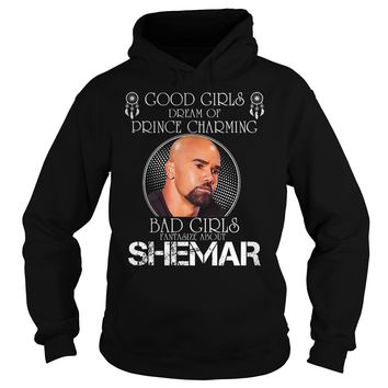 Good girls dream of prince charming bad girl fantasize about Shemar shirt Hoodie