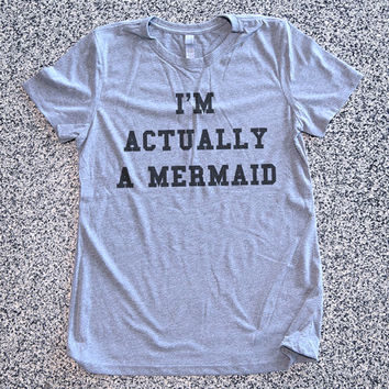 T Shirt Women - I'm Actually A Mermaid - womens clothing, graphic tees, shirt with sayings, sarcastic, funny shirt
