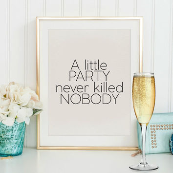 A little party never killed nobody gatbsy inspired wedding sign black and White 1920s glam art deco printable quote saying printable quotes