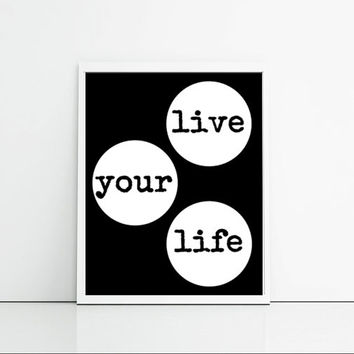 Monotone Art Print - Typography Art Quote - Live Your Life - Black And White Wall Hanging - Home Decor Wall Treatment - Simple Art Print