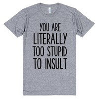 YOU ARE LITERALLY TOO STUPID TO INSULT   Athletic T-Shirt   SKREENED