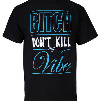 Funny Urban Swag Inspired Don't Kill My Vibe Shirt