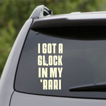 I Got A Glock In My Rari Decal Sticker Car Window Truck Laptop Tablet City Cities