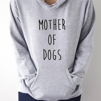 Mother of dogs  Hoodies Unisex  fashion teen girls womens gifts ladies saying humor love animal bed jumper cute dog hoody pet