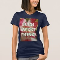 SUCH SWEET THINGS LOVE CAN BRING DESIGN 2 T-Shirt