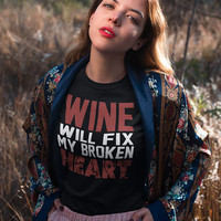 Wine Shirt, Funny Sayings T-shirt, Wine will Fix My Broken Heart, Women's and Unisex Sizing 100% Cotton Tumblr Tees