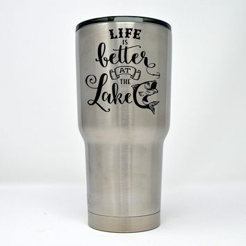 Life is better at the lake - Laser Engraved 30 0z. Tumbler