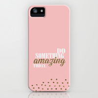 so something amazing today iPhone & iPod Case by studiomarshallarts