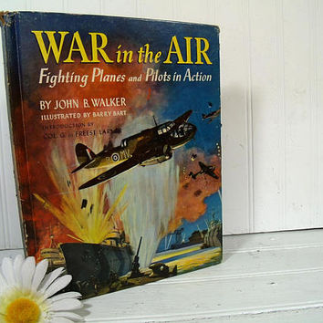War in the Air Book by John B Walker Illustrated by Barry Bart 1941 Aviation in Action Art Book Full Color Two Color & Greyscale Lithography