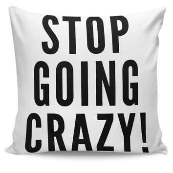 Stop Going Crazy  Cushion Cover