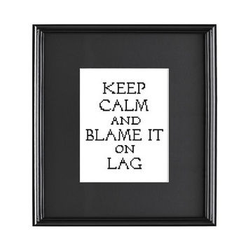 Keep Calm Blame It On Lag Gaming Cross Stitch Pattern
