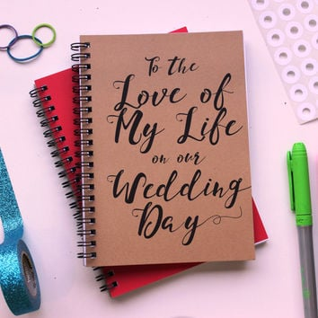 To the love of my life on our wedding day - 5 x 7 journal
