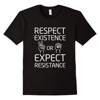 Respect Existence or Expect Resistance Peace Feminist Tee