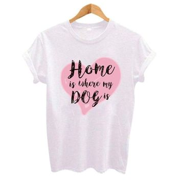 Home is Where My Dog is Graphic Printed T Shirt Top  Tee