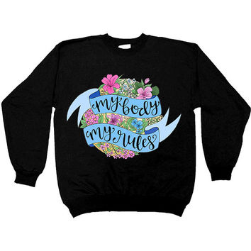 My Body My Rules  -- Sweatshirt