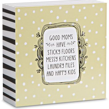 Good moms have sticky floors messy kitchens laundry piles Plaque