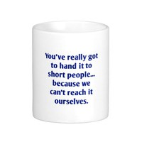 For Short Folks With a Sense of Humor Classic White Coffee Mug