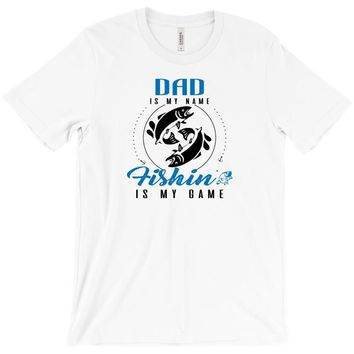 Dad is my Name Fishing Is My Game T-Shirt