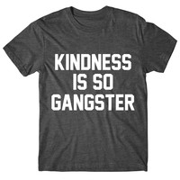 Kindness Is So Gangster Graphic Tee